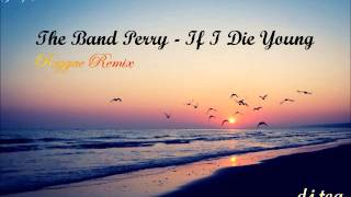dj toa - If I Die Young, The Band Perry (Reggae Remix)