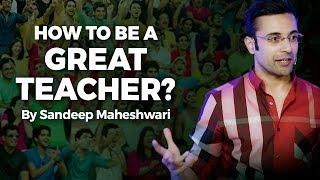 How to be a Great Teacher? By Sandeep Maheshwari I Hindi width=