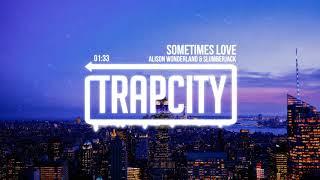 Alison Wonderland & SLUMBERJACK - Sometimes Love (Lyrics)