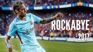 Neymar Jr 2017 ● Clean Bandit - Rockabye ● Full HD |1080p|