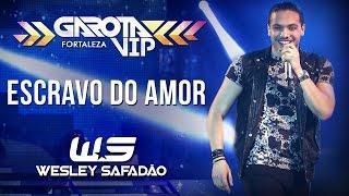 Wesley Safadão - Escravo do amor [Garota Vip Fortaleza 2015]