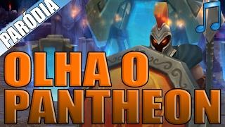 PARÓDIA - OLHA O PANTHEON [League of Legends] - (OLHA A EXPLOSÃO)