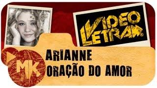ORAÇÃO DO AMOR -  Arianne - COM LETRA (VideoLETRA® oficial MK Music)
