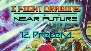 "I Fight Dragons – ""Pretend"" (From Side Two of The Near Future)"
