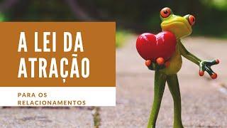 A Lei da Atração pode mudar seu relacionamento | Cristiano Acosta