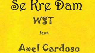 Se kre dam  WST ft  Axel Cardoso  Official audio 2017