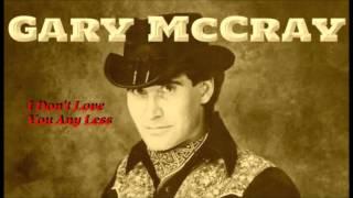 Gary McCray - I Don't Love You Any Less