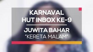 Juwita Bahar   Kereta Malam (Karnaval HUT Inbox 9 Tahun)