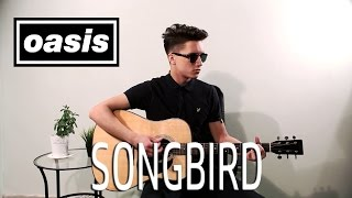 Oasis - Songbird (Cover)