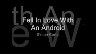 Fell In Love With An Android - Simon Curtis [Lyrics]