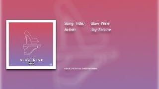 Slow Wine - Jay Felicite