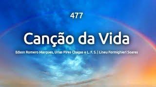 477 CANÇÃO DA VIDA - HINÁRIO ADVENTISTA
