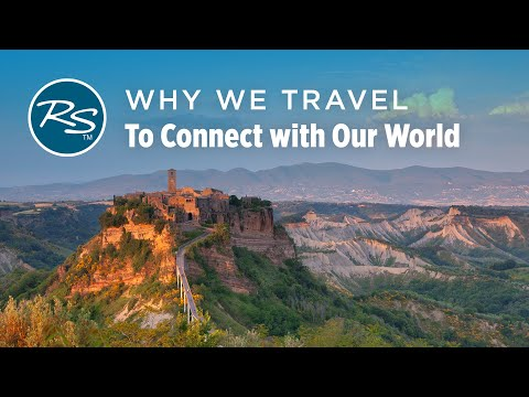Why We Travel: To Connect with Our World - Rick Steves' Europe Travel Guide - Travel Bite