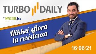 Turbo Daily 16.06.2021 - Nikkei sfiora la resistenza
