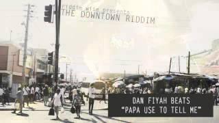 Dan Fiyah Beats - Papa Use To Tell Me [The Downtown Riddim - Riddim Wise]