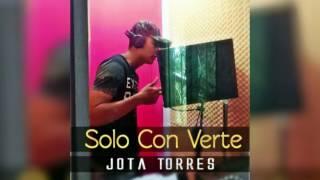 Solo Con Verte - JOTA TORRES  (Oficial Audio)