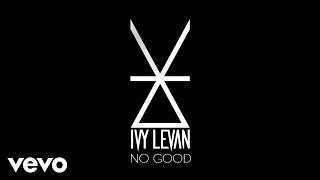 Ivy Levan - No Good