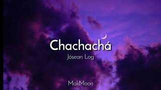 Chachachá - Josean Log / Letra - makmoon.