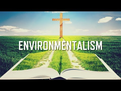 The Bible Is Communist Propaganda? Environmentalism (Part 3/4)