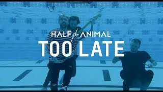 Half the Animal - Too Late (Official Music Video)