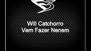 Mc Will Catchorro - Vem fazer Nenem [MANO DJ]