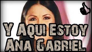 Y aqui estoy - Ana Gabriel - Con letra