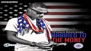 Speaker Knockerz - You Got It [Married To The Money] [2013] + DOWNLOAD