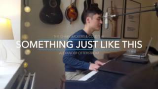Something Just Like This - The Chainsmokers & Coldplay (Cover by Alexander Otterström)