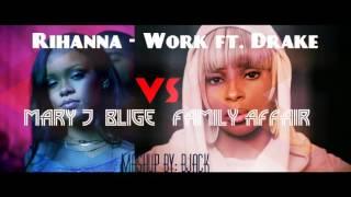 Rihanna - Work ft. Drake VS Mary J  Blige   Family Affair (2016 Mashup)