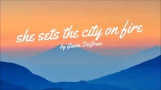 Gavin DeGraw - She Sets The City On Fire (lyrics)