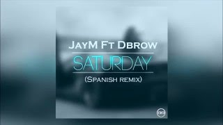 Saturday (Spanish Remix) - JayM Ft DBrow