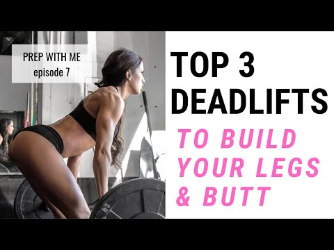 TOP 3 DEADLIFTS TO BUILD YOUR LEGS & BUTT + HOW TO DO THEM // Prep With Me: Episode 7