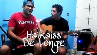 De longe - Haikaiss (cover Eric Santos)