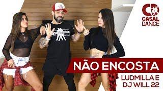 Não Encosta - Ludmilla e DJ Will 22 | Casal Dance | Coreografia