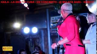 HAILA  LA DIVA DE CUBA EN CONCIERTO @ MULATA BARI MAR. 04/08/2015