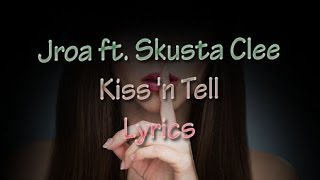 Jroa - Kiss 'n Tell ft. Skusta Clee