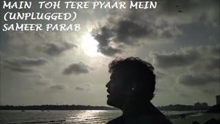 Main Toh Tere Pyaar Mein (Unplugged) | Sameer Parab