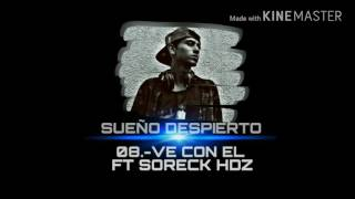 08.-VE CON EL/SUEÑO DESPIERTO FT SORECK HDZ