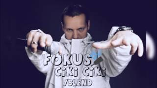 Fokus - Cikiciki /BLEND/