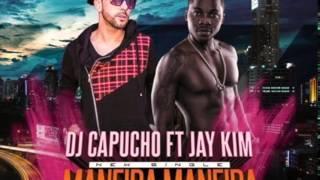 Dj Capucho feat Jay Kim   Maneira Maneira 2015