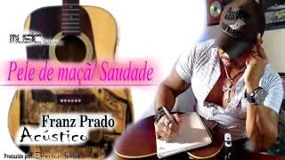 Franz Prado (Acústico) Pele de maçã & Saudade. (Original Sound)