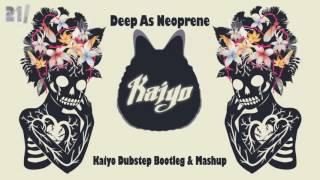 Deep as Neoprene - Skrillex ft WaveDash &... (Kaiyo Dubstep Bootleg & Mashup)