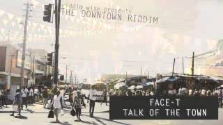 Face T - Talk Of The Town [The Downtown Riddim - Riddim Wise]