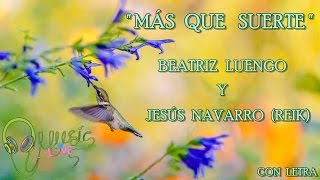 """Beatriz Luengo ft. Jesús Navarro (Reik) - """" MÁS QUE SUERTE """" 💝(CON LETRA)-2016-NUEVO!"""