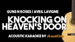 GUNS N ROSES/ AVRIL LAVIGNE - KNOCKIN' ON HEAVEN'S DOOR (Acoustic Karaoke)