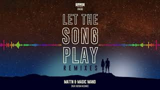 MATTN & Magic Wand - Let The Song Play (D'Angello & Francis Remix)