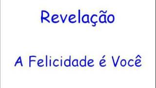 Revelação - A Felicidade é Você ^_^