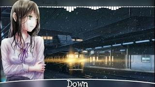 ♕Nightcore♕ ➜「Down」