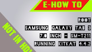 How to root Samsung Galaxy Tab 3 7.0 Inch SM-T211 On KitKat 4.4.2