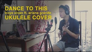 Troye Sivan - Dance To This ft. Ariana Grande Ukulele Cover by Vishal Langthasa